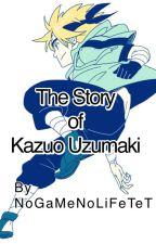 The Story of Kazuo Uzumaki by NoGAMENoLIFETeT