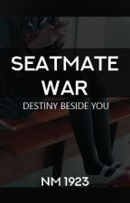 Seatmate War by awesome_YOLO