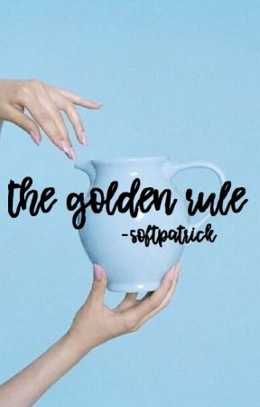 The Golden Rule (Currently Rewriting) by -softpatrick