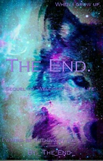 The End. {Sequel to Welcome To My Life}