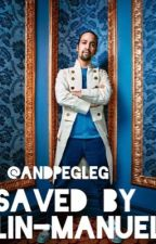Saved By Lin-Manuel by andpegleg