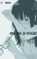 Amar para ser rechazado (Roll anime amor) by Omoshiori-san