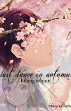 Last Dance In Autumn ✘ huang renjun by OhMyAthena