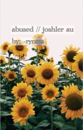 abused ; joshler au  by -rynrss