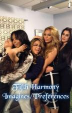 Fifth Harmony Imagines/Preferences by SavieCat
