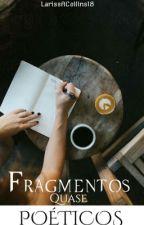 ...Fragmentos quase poéticos... by LarissACollins18