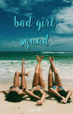 Bad Girls Squad by kiddo-5sos