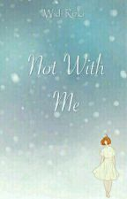 Not With Me by widirizk