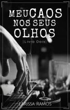 Meu Caos Nos Seus Olhos - Livro Dois by lariramos22