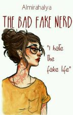 the bad fake nerd(on going) by almirahalya