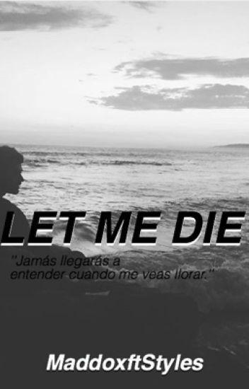 Let Me Die. |Zayn M. y Tú.|