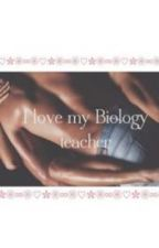 I Love My Biology Teacher by Lilac_Lilac