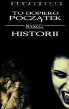 To Dopiero Początek Naszej Historii  by nina121612