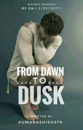 From Dawn to Dusk #wattys2017 by kumarashish979
