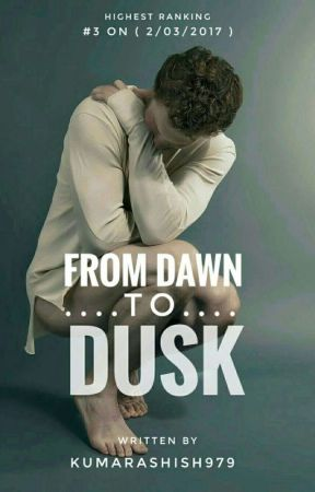 From Dawn to Dusk #wattys2017 by kumarashish979