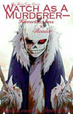 Watch As A Murderer- «HorrorTale Sans X Reader » by AsyTheInsaneSkele