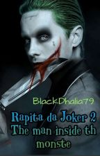 Rapita da Joker Volume 2- The man inside the Monster (SEQUEL DI RAPITA DA JOKER) by Valedark79