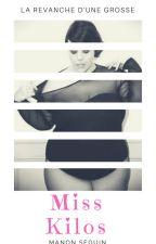 Miss Kilos - La revanche d'une grosse ! by ManonSeguin