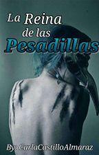 La Reina De Las Pesadillas by carlacastilloalmaraz