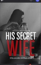 STRANGERS IN PARADISE #3 : His Secret Wife(Completed) by heavensphinx