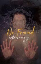 no friend // malik.  by masterpiecezayn