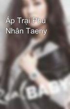Áp Trại Phu Nhân Taeny by AdrewJosepJosep