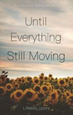 Until Everything Still Moving by lifeless_colors