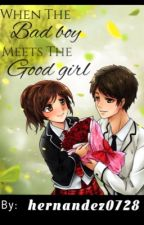 When The Badboy Meets The Goodgirl by hernandez0728