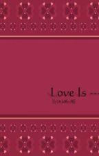 """""""Love Is---------?"""" by LittleMissMjE"""