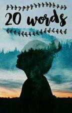 20 Words #3 by gedankenmalerei