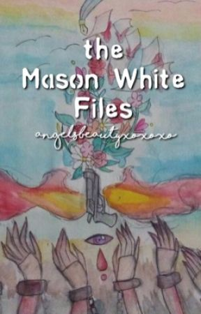The Mason White Files by Angelsbeautyxoxoxo