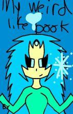 My weird life by SnowDistortedDragon