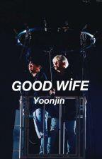 GOOD WİFE (YOONJİN) by JongdaeIsMyUniverse
