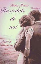 """Ricordati di noi ( Sequel di """"Una nota nel cuore """") by Ilaria_Mossa"""