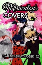 Miraculous Covers by UnfairlyJudged123