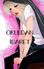 OKULDAN İBARET by zeynepesma1905