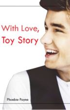 With Love, Toy Story (a One Direction fanfic) slow updates by BeachCase