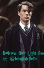 Darkness over Light BOOK 2 by beingaslytherin