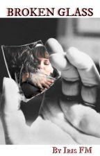 BROKEN GLASS by IrisFm
