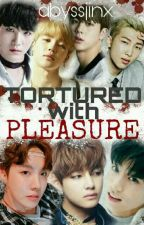 Tortured with Pleasure [BTS-Smut] by AbyssJinx
