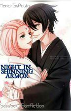NIGHT IN SHINNING ARMOR (SasuSaku fanfiction) by _twilieberries