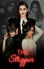 The Stripper ||Camren by MrsYanak