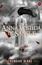 Anna Vestida de Sangue  by GreiceKellyNasciment