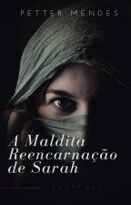 A Maldita Reencarnação De Sarah by PETTERMENDES