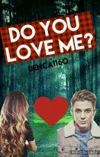 Do you love me? by denca1160