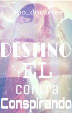 Conspirando contra el Destino by soodoucefee