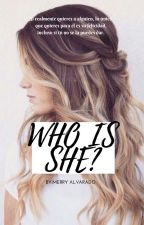 WHO IS SHE? by MeriiAlvarado