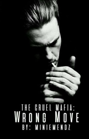 The Cruel Mafia: Wrong Move (COMPLETED)  by MinieMendz