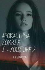 Apokalipsa Zombie i....YouTube? by FalseHope99