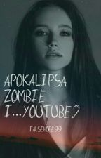 Apokalipsa Zombie i....YouTube? by FalseHope99